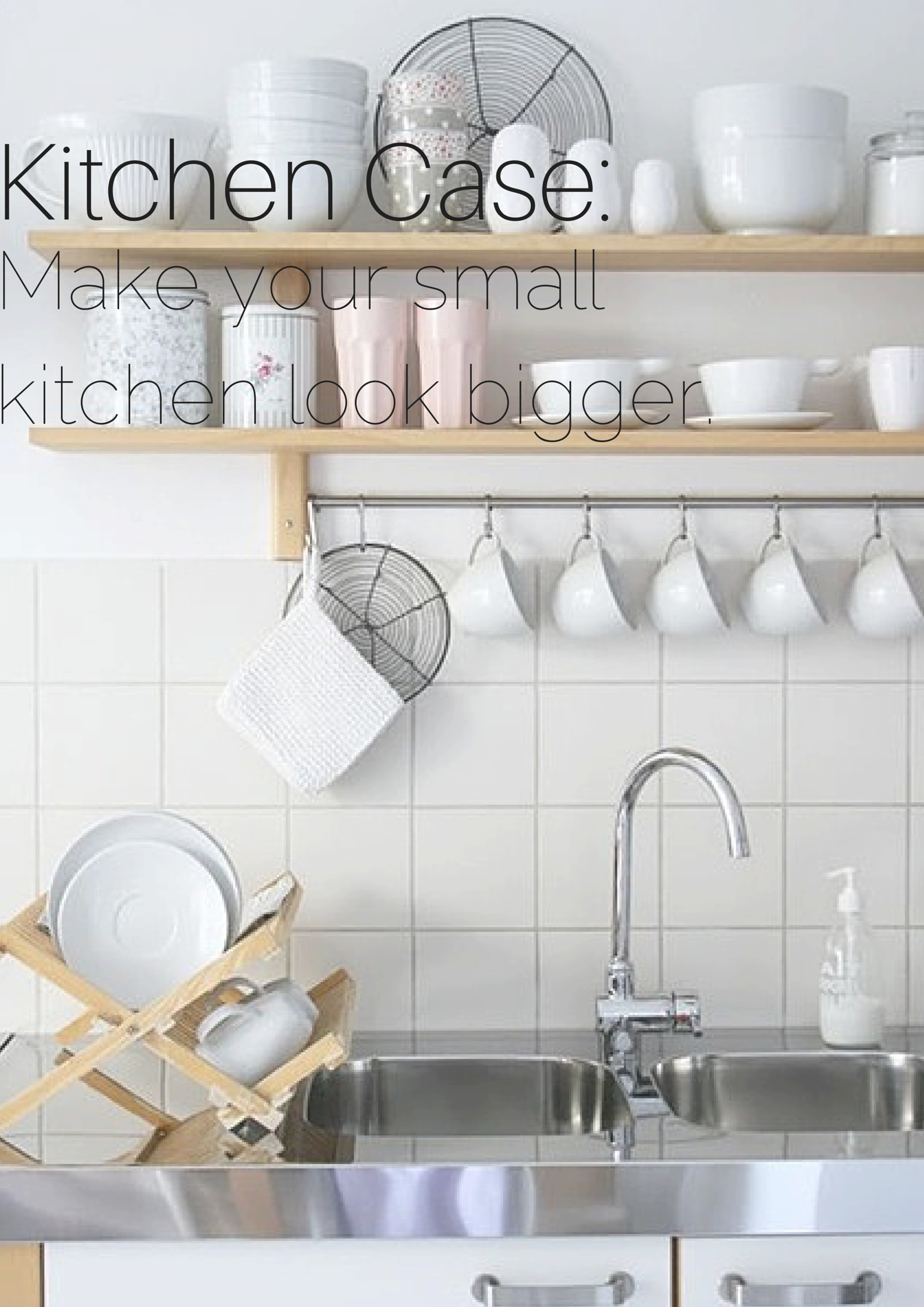 Kitchen Case How To Make Your Small Kitchen Look Bigger